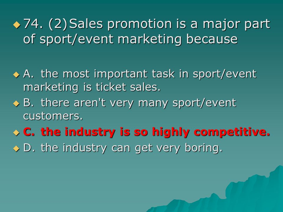 74. (2) Sales promotion is a major part of sport/event marketing because