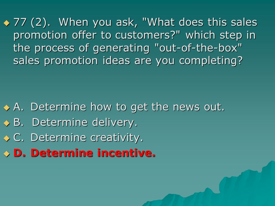 77 (2). When you ask, What does this sales promotion offer to customers which step in the process of generating out-of-the-box sales promotion ideas are you completing