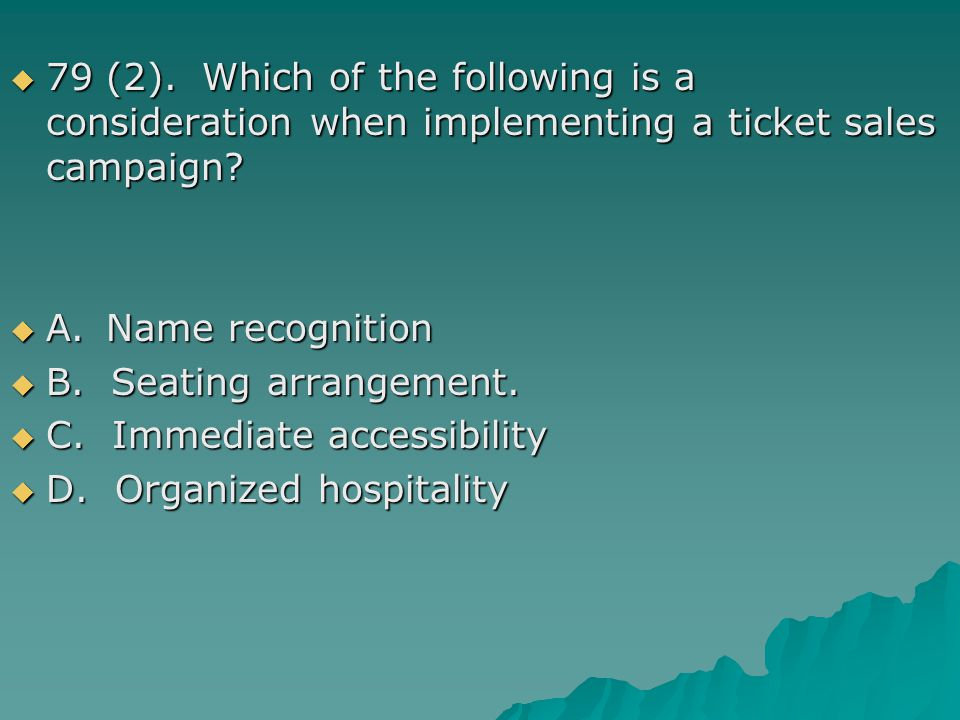 79 (2). Which of the following is a consideration when implementing a ticket sales campaign