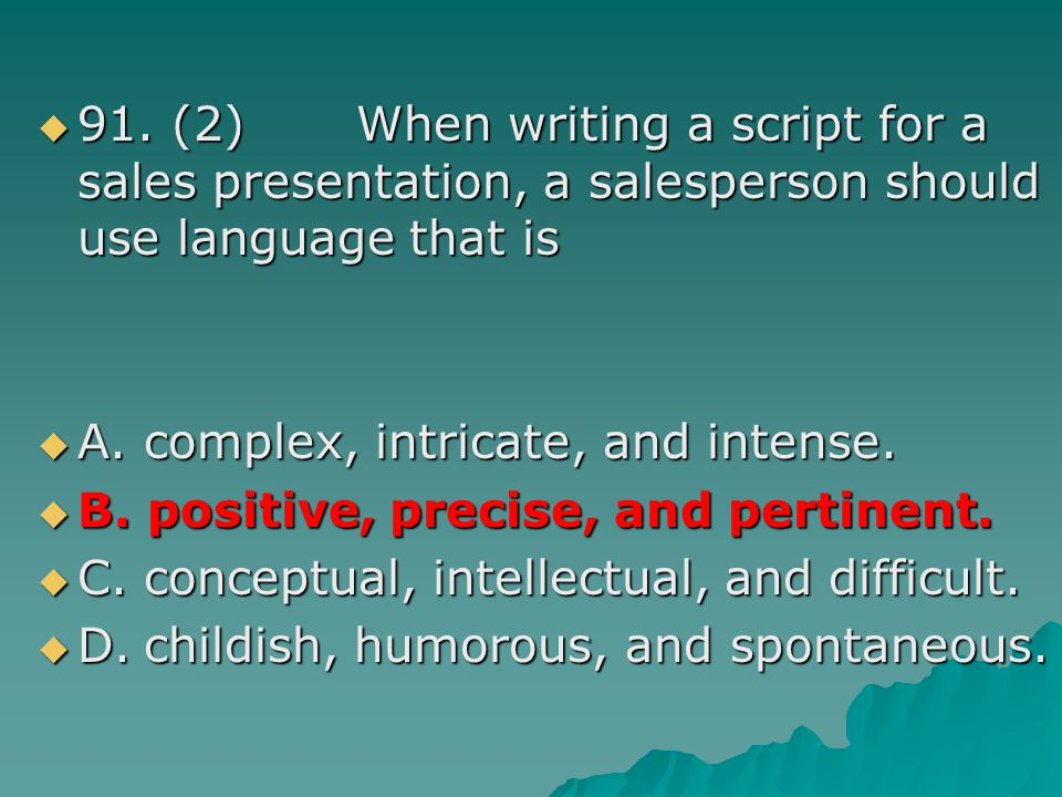 91. (2) When writing a script for a sales presentation, a salesperson should use language that is