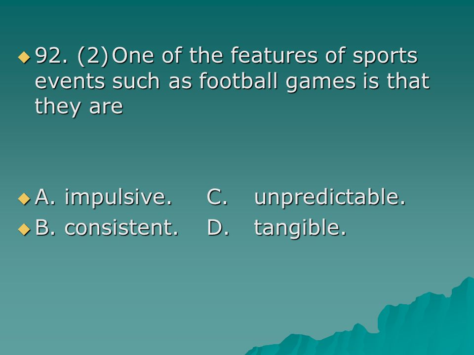 92. (2) One of the features of sports events such as football games is that they are