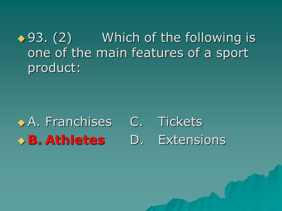 93. (2) Which of the following is one of the main features of a sport product:
