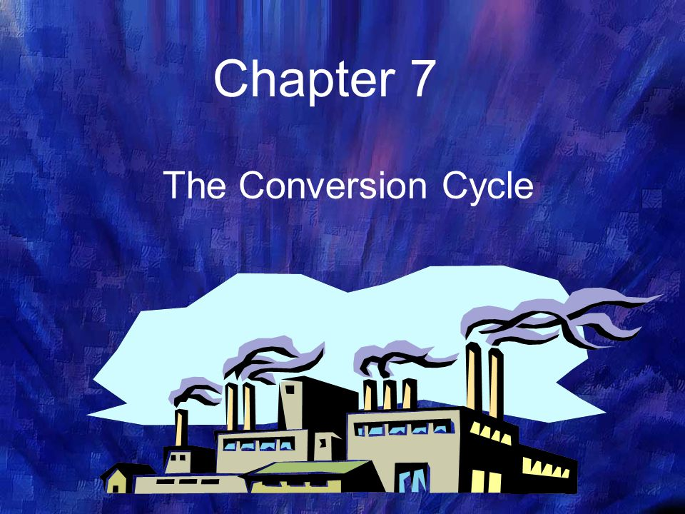 Chapter 7 The Conversion Cycle 1