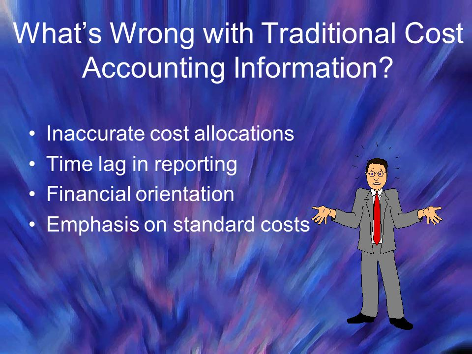 What's Wrong with Traditional Cost Accounting Information