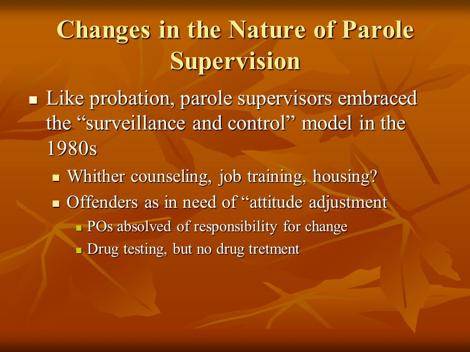 Changes in the Nature of Parole Supervision