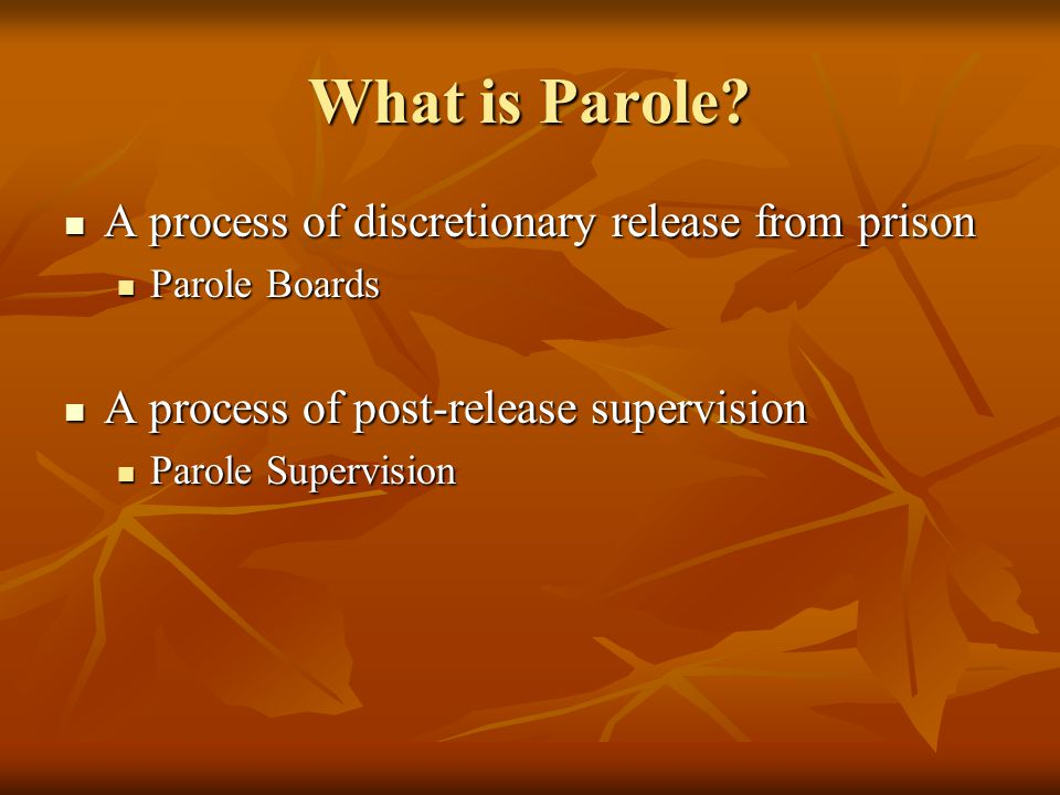 What is Parole A process of discretionary release from prison