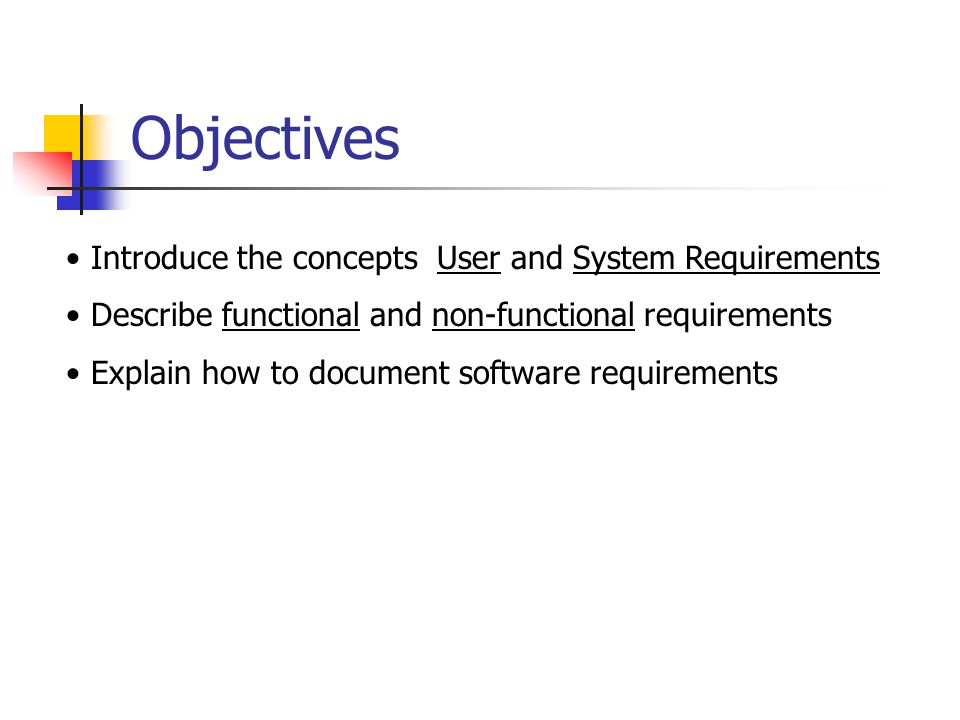 Objectives Introduce the concepts User and System Requirements