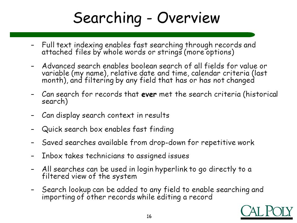 Searching - Overview Full text indexing enables fast searching through records and attached files by whole words or strings (more options)