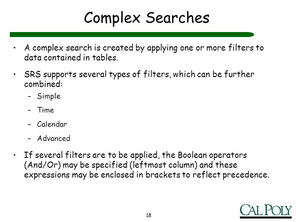 Complex Searches A complex search is created by applying one or more filters to data contained in tables.