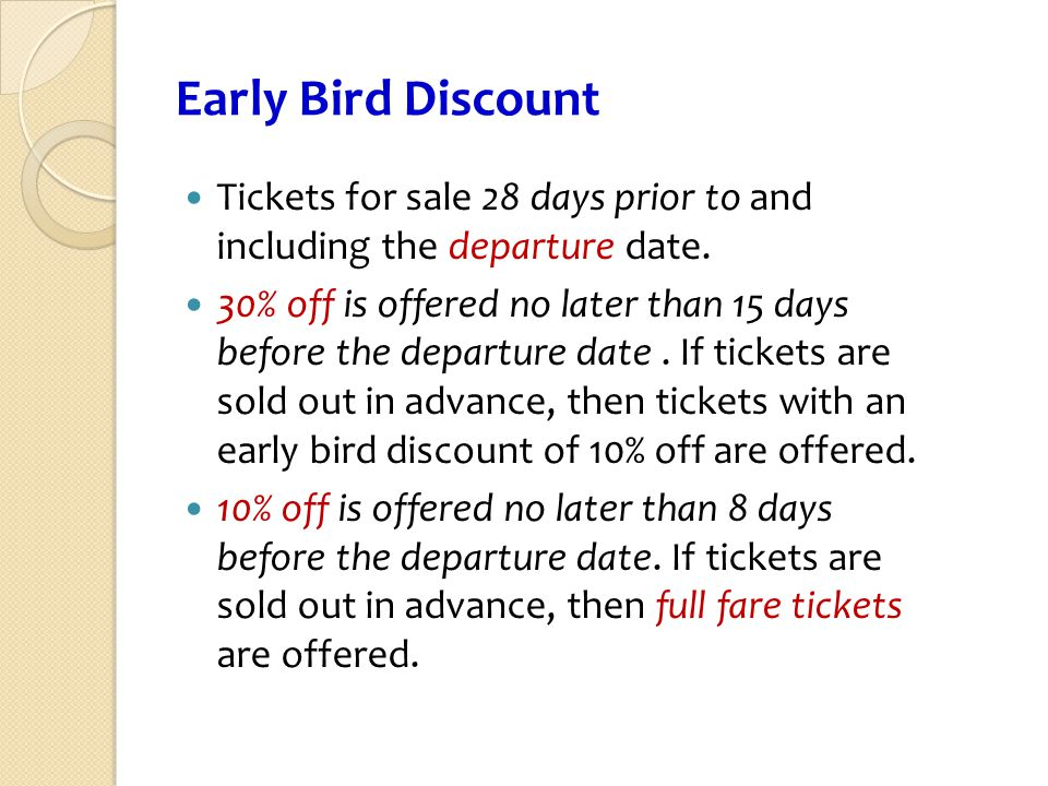 Early Bird Discount Tickets for sale 28 days prior to and including the departure date.