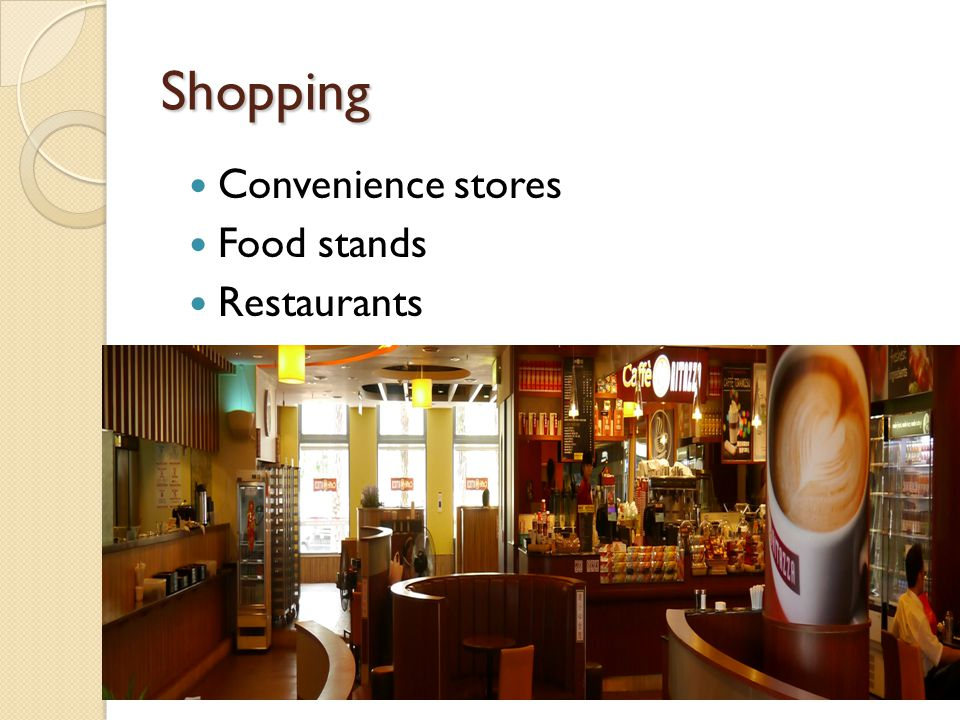 Shopping Convenience stores Food stands Restaurants