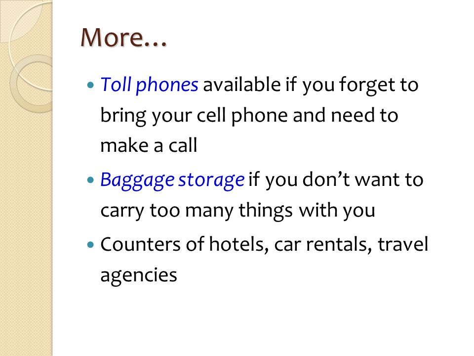More… Toll phones available if you forget to bring your cell phone and need to make a call.
