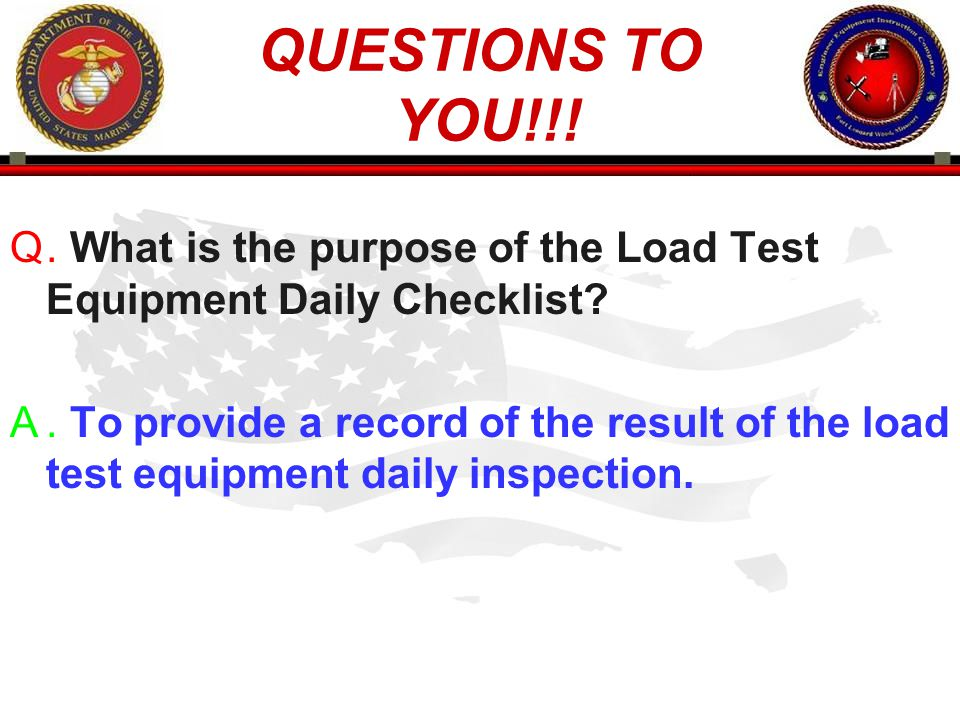 QUESTIONS TO YOU!!! . What is the purpose of the Load Test Equipment Daily Checklist