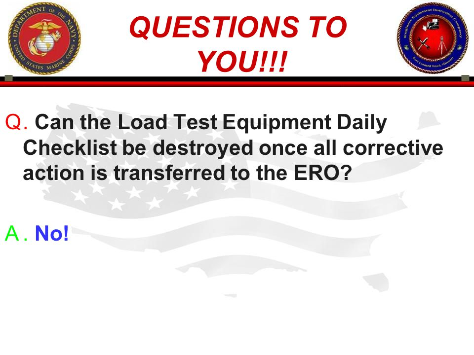 QUESTIONS TO YOU!!! . Can the Load Test Equipment Daily Checklist be destroyed once all corrective action is transferred to the ERO