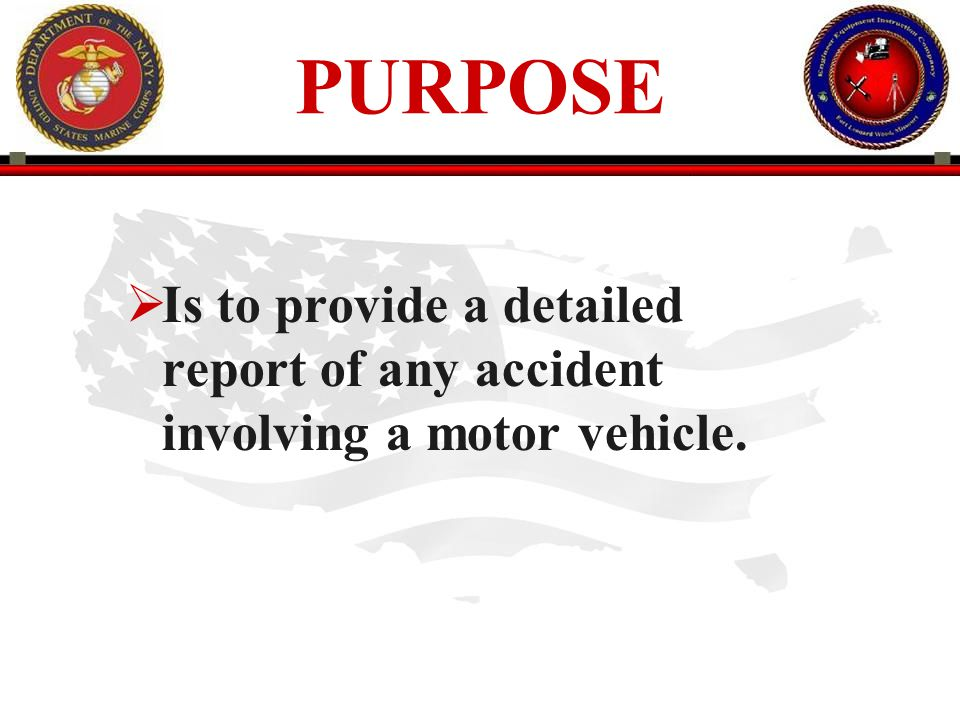 PURPOSE Is to provide a detailed report of any accident involving a motor vehicle.