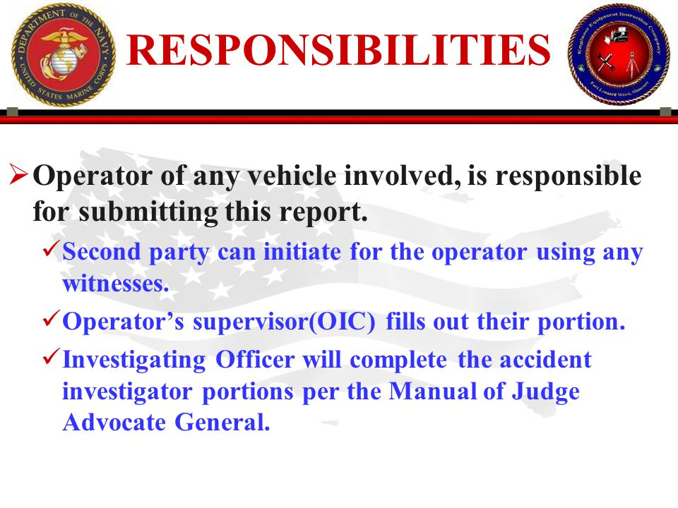 RESPONSIBILITIES Operator of any vehicle involved, is responsible for submitting this report.