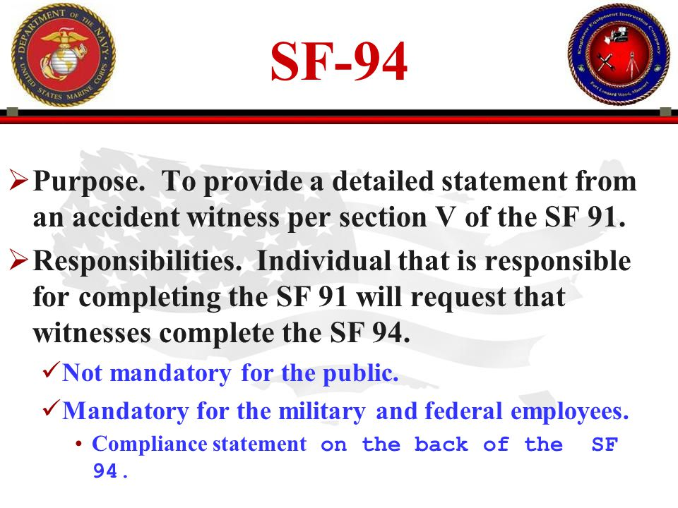 SF-94 Purpose. To provide a detailed statement from an accident witness per section V of the SF 91.