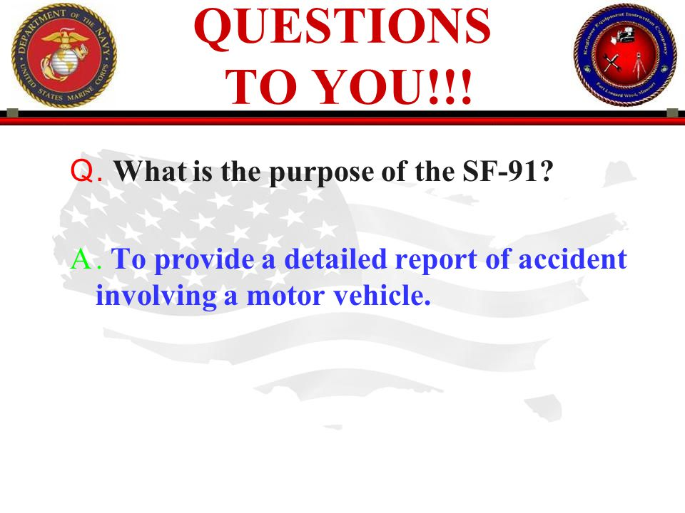 QUESTIONS TO YOU!!! . What is the purpose of the SF-91