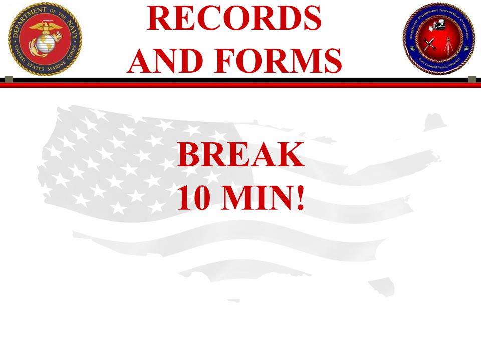 RECORDS AND FORMS BREAK 10 MIN!