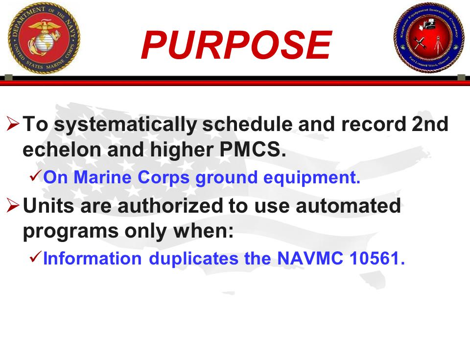 PURPOSE To systematically schedule and record 2nd echelon and higher PMCS. On Marine Corps ground equipment.