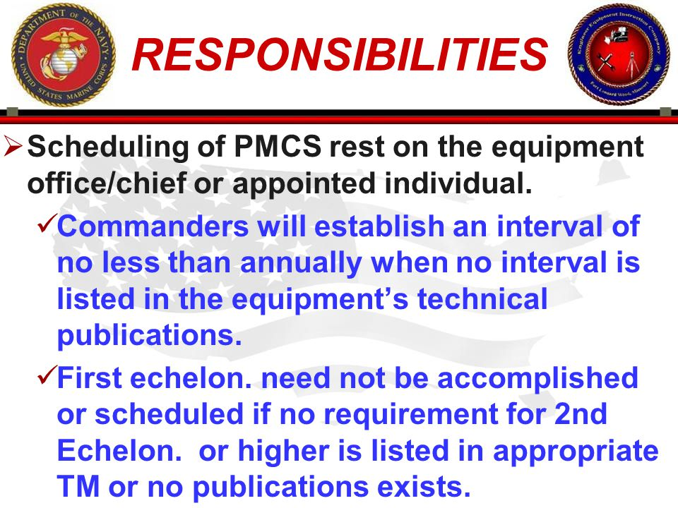 RESPONSIBILITIES Scheduling of PMCS rest on the equipment office/chief or appointed individual.