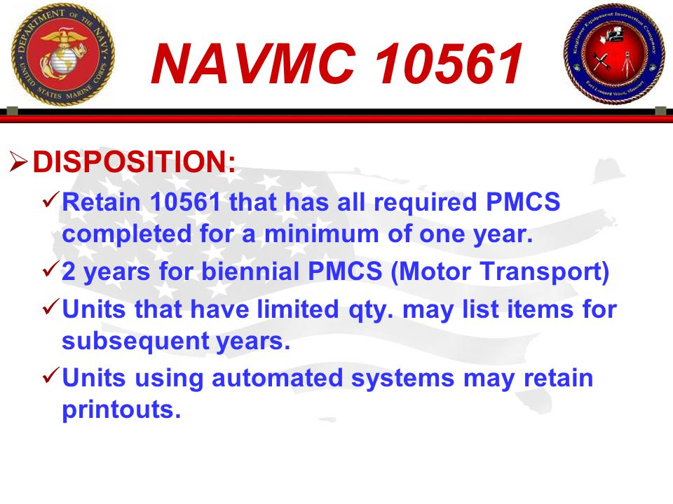 NAVMC 10561 DISPOSITION: Retain 10561 that has all required PMCS completed for a minimum of one year.