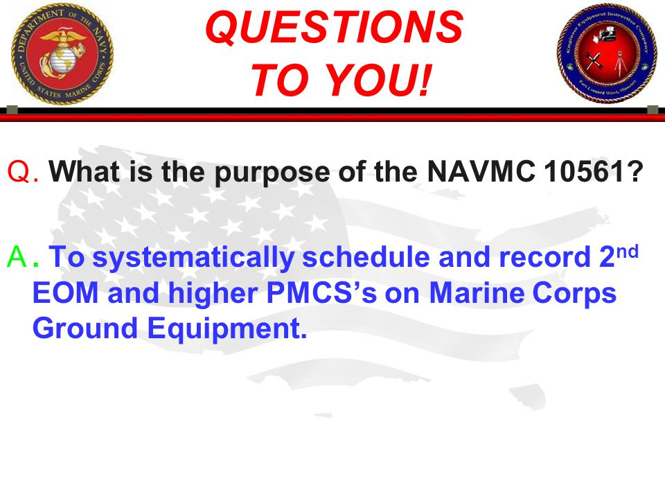 QUESTIONS TO YOU! . What is the purpose of the NAVMC