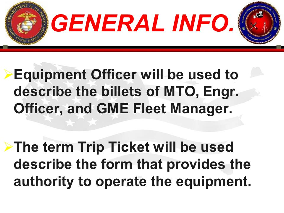 GENERAL INFO. Equipment Officer will be used to describe the billets of MTO, Engr. Officer, and GME Fleet Manager.