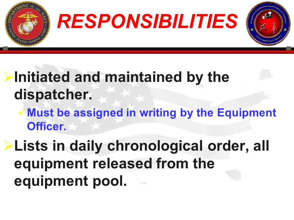 RESPONSIBILITIES Initiated and maintained by the dispatcher.