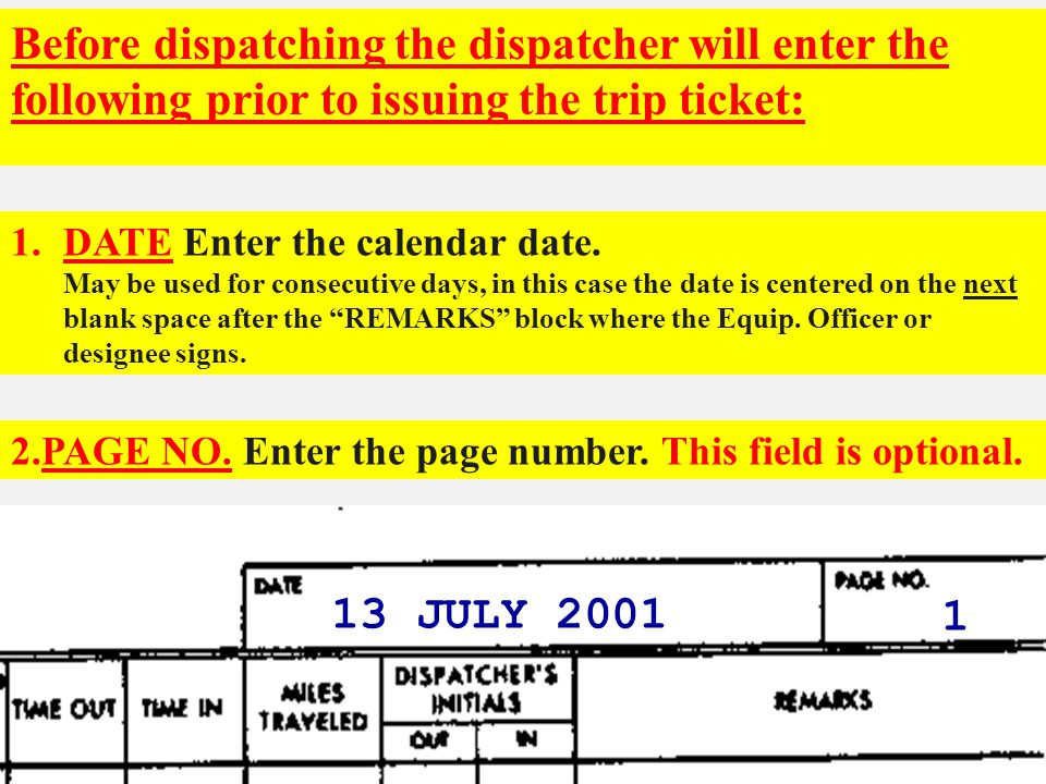 Before dispatching the dispatcher will enter the following prior to issuing the trip ticket: