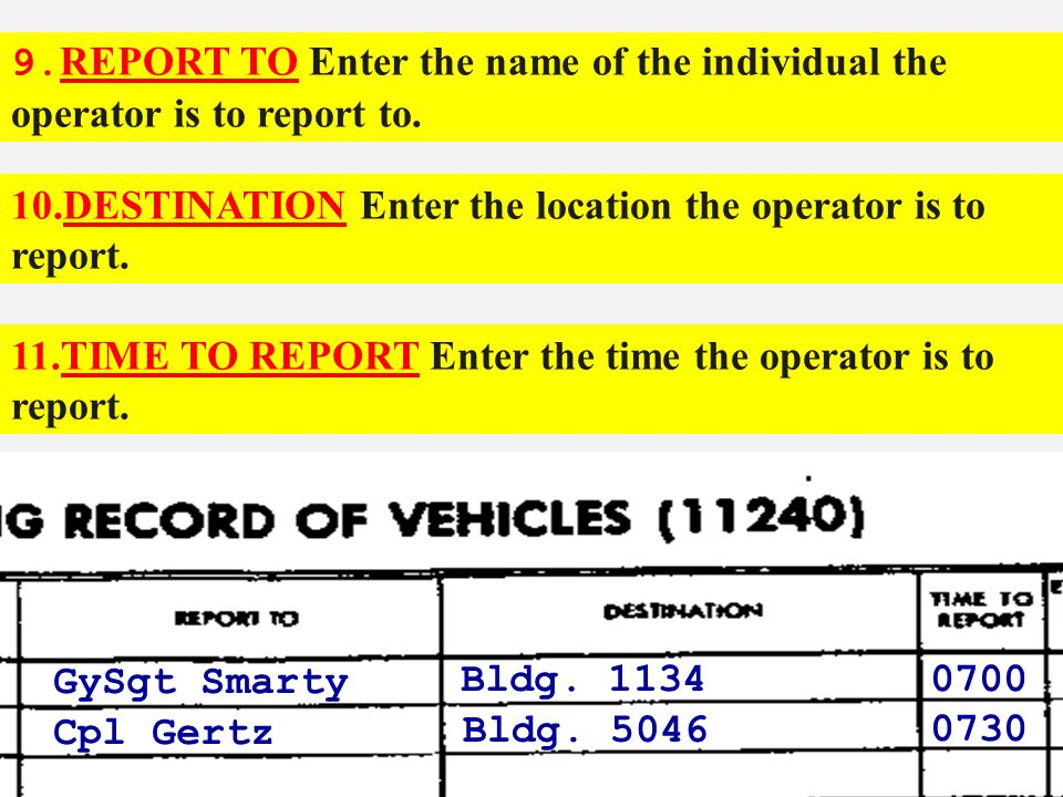 9.REPORT TO Enter the name of the individual the operator is to report to.