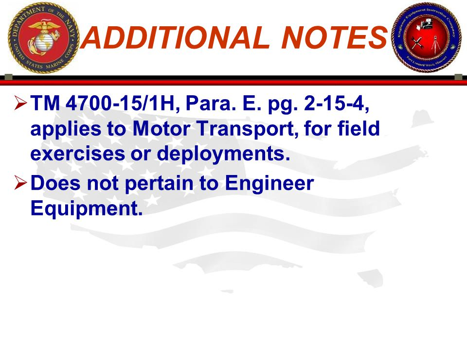 ADDITIONAL NOTES TM 4700-15/1H, Para. E. pg. 2-15-4, applies to Motor Transport, for field exercises or deployments.