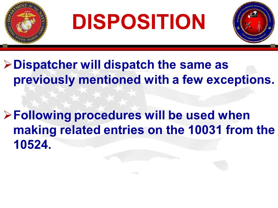 DISPOSITION Dispatcher will dispatch the same as previously mentioned with a few exceptions.