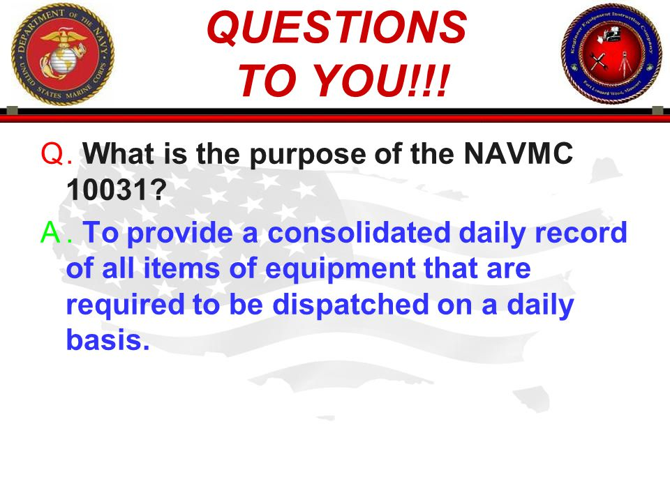 QUESTIONS TO YOU!!! . What is the purpose of the NAVMC 10031