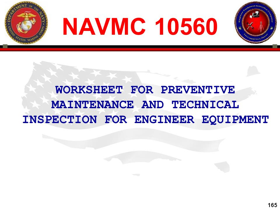 NAVMC 10560 WORKSHEET FOR PREVENTIVE MAINTENANCE AND TECHNICAL INSPECTION FOR ENGINEER EQUIPMENT