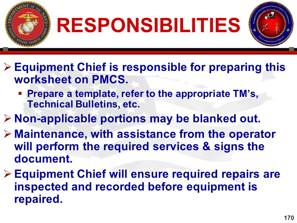 RESPONSIBILITIES Equipment Chief is responsible for preparing this worksheet on PMCS.