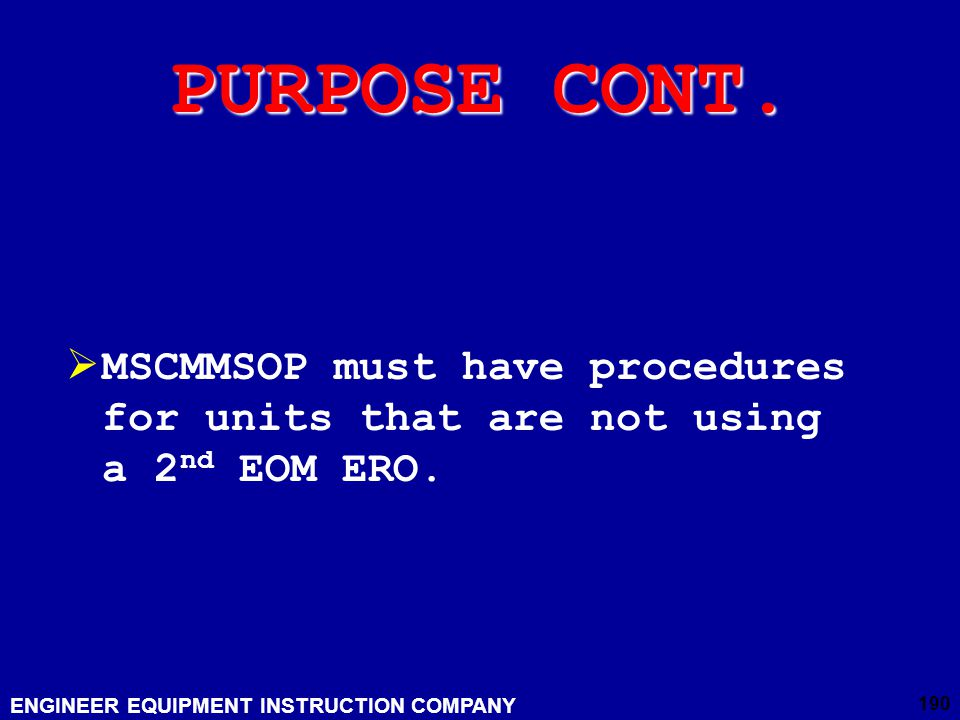 PURPOSE CONT. MSCMMSOP must have procedures for units that are not using a 2nd EOM ERO.