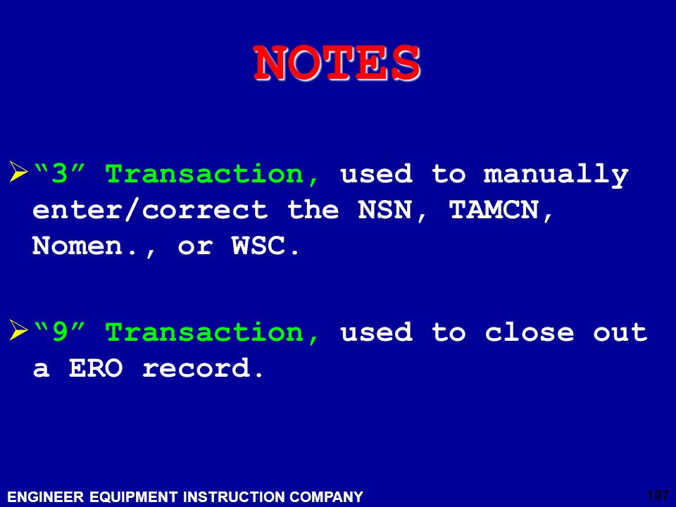 NOTES 3 Transaction, used to manually enter/correct the NSN, TAMCN, Nomen., or WSC.