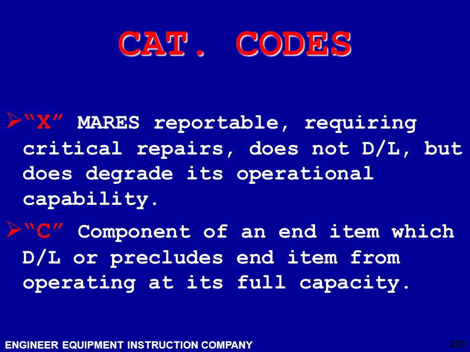 CAT. CODES X MARES reportable, requiring critical repairs, does not D/L, but does degrade its operational capability.