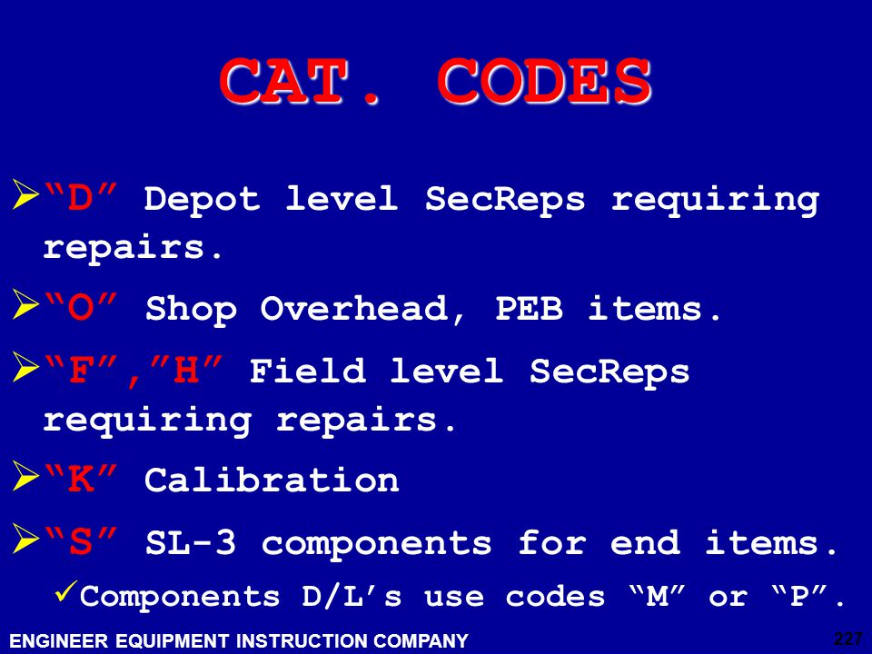 CAT. CODES D Depot level SecReps requiring repairs.