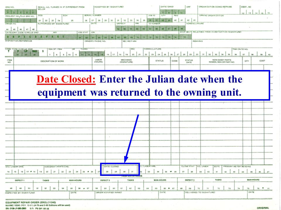 Date Closed: Enter the Julian date when the equipment was returned to the owning unit.
