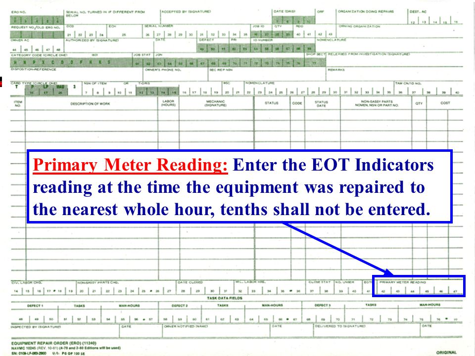 Primary Meter Reading: Enter the EOT Indicators reading at the time the equipment was repaired to the nearest whole hour, tenths shall not be entered.