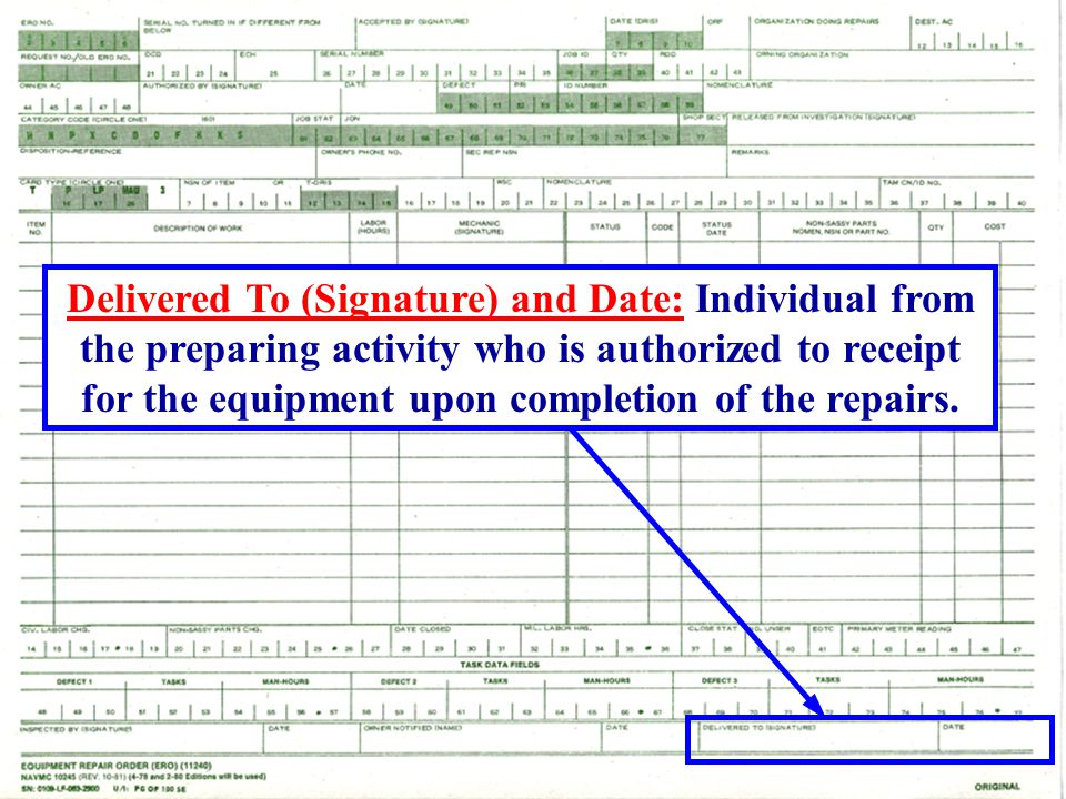 Delivered To (Signature) and Date: Individual from the preparing activity who is authorized to receipt for the equipment upon completion of the repairs.