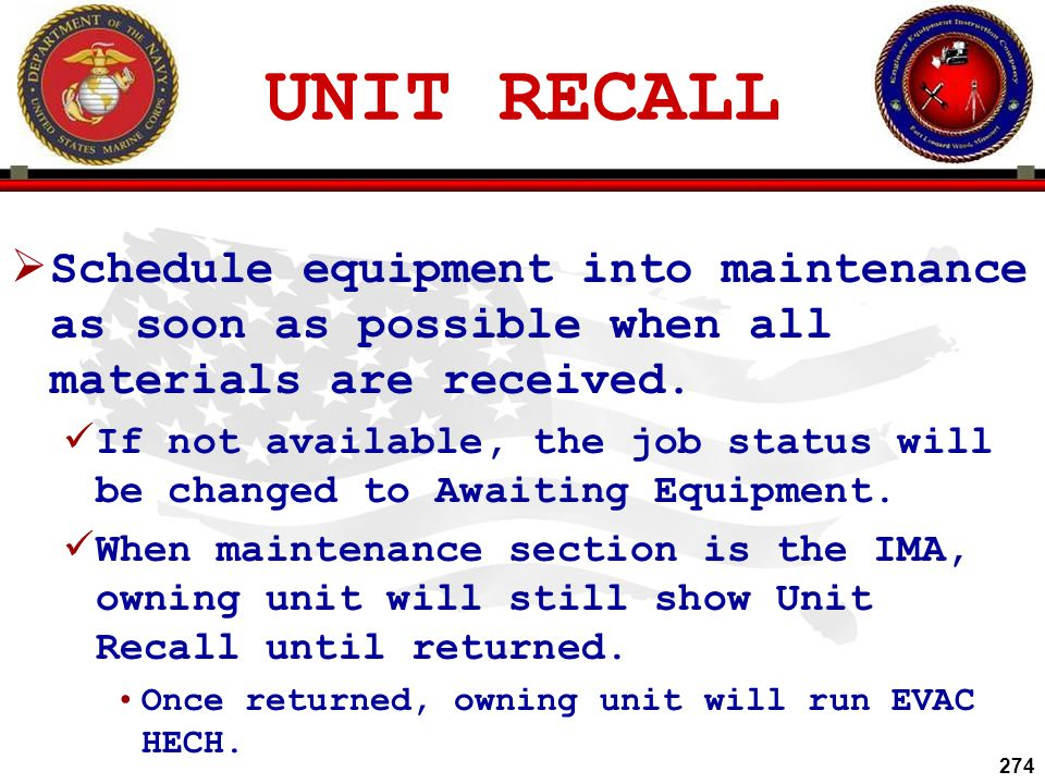 UNIT RECALL Schedule equipment into maintenance as soon as possible when all materials are received.