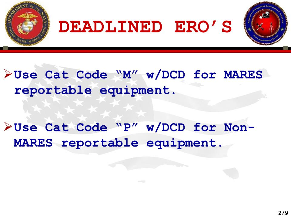 DEADLINED ERO'S Use Cat Code M w/DCD for MARES reportable equipment.