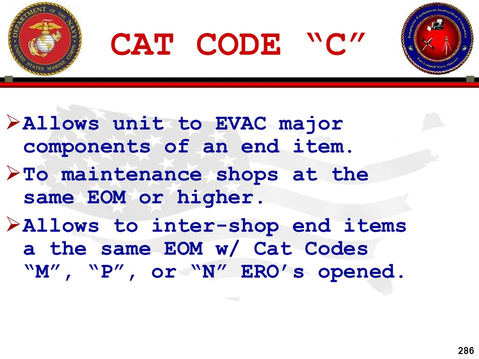 CAT CODE C Allows unit to EVAC major components of an end item.