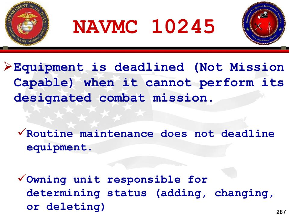 NAVMC 10245 Equipment is deadlined (Not Mission Capable) when it cannot perform its designated combat mission.