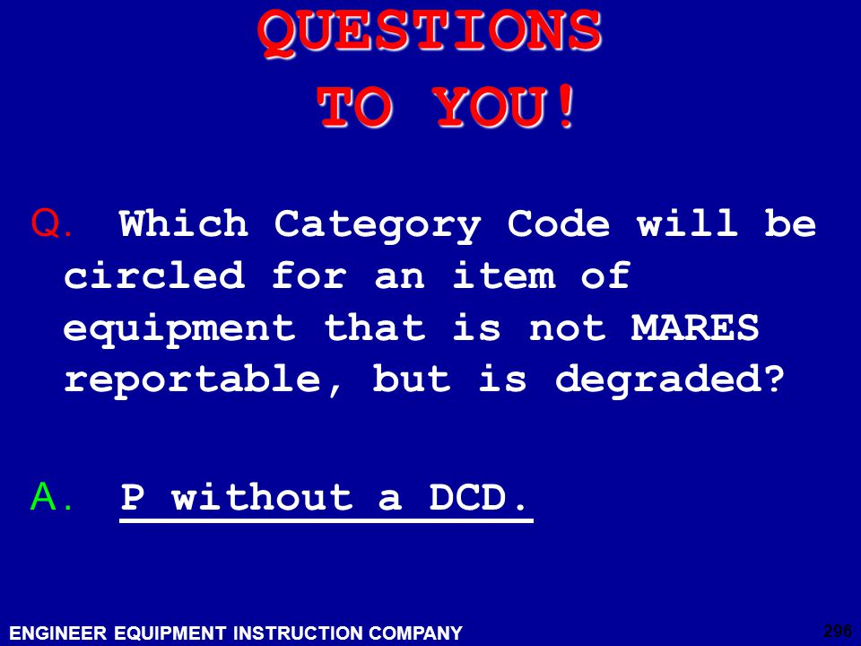 QUESTIONS TO YOU! . Which Category Code will be circled for an item of equipment that is not MARES reportable, but is degraded