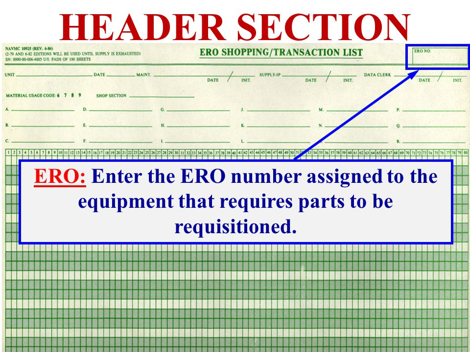 HEADER SECTION ERO: Enter the ERO number assigned to the equipment that requires parts to be requisitioned.