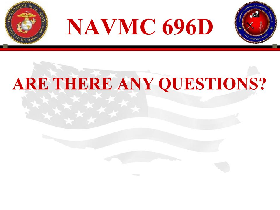 NAVMC 696D ARE THERE ANY QUESTIONS